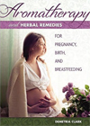 Book Cover for Aromatherapy and Herbal Remedies for Pregnancy, Birth and Breastfeeding