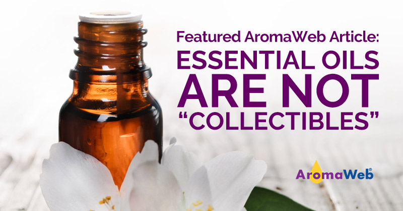 Featured Article on AromaWeb: Essential Oils Are Not Collectibles
