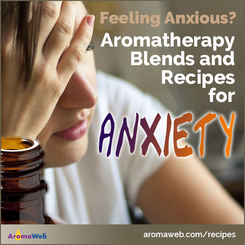 Aromatherapy Recipes For Anxiety Aromaweb