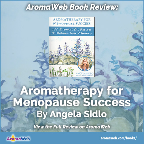 Aromatherapy for Menopause Success by Angela Sidlo