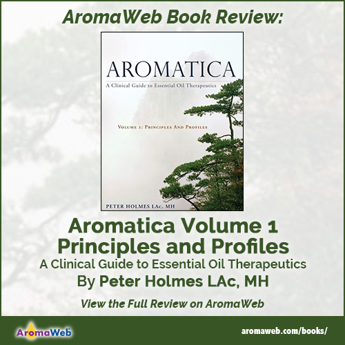 Aromatica Volume 1: A Clinical Guide to Essential Oil Therapeutics, Principles and Profiles