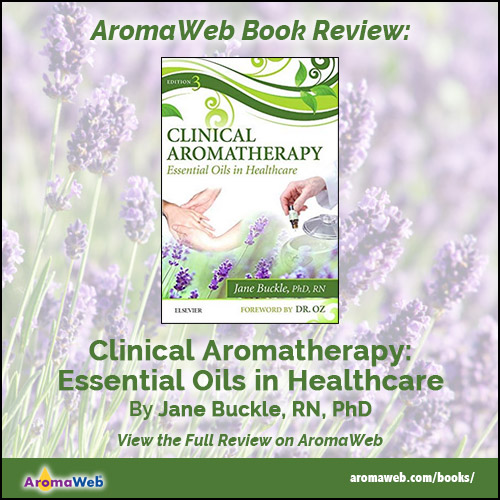 Clinical Aromatherapy: Essential Oils in Healthcare by Jane Buckle, RN, PhD