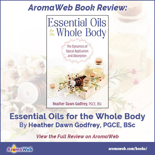 Essential Oils for the Whole Body by Heather Dawn Godfrey, PGCE, BSc
