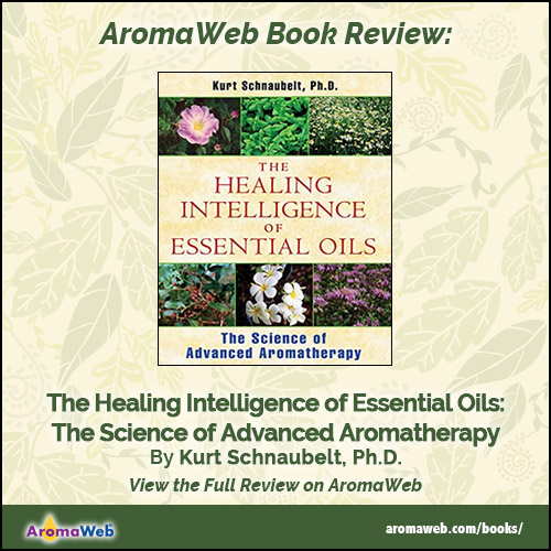 Book Review: Healing Intelligence of Essential Oils by Kurt Schnaubelt, Ph.D.