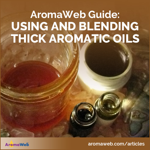 Using and Blending Thick Aromatic Oils | AromaWeb